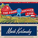 The Food of a Younger Land: The WPA's Portrait of Food in Pre-World War II America (       UNABRIDGED) by Mark Kurlansky Narrated by Stephen Hoye
