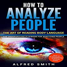 How to Analyze People: The Art of Reading Body Language: The Underground Playbook for Analyzing People, Book 2 Audiobook by Alfred Smith Narrated by Dean Eby