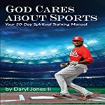 God Cares About Sports: Your 30-Day Spiritual Training Manual | Daryl Jones