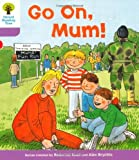 Go on Mum. Roderick Hunt, Gill Howell