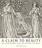 A Claim to Beauty: William Morris, the Kelmscott Press, and the Quest for the Perfect Book