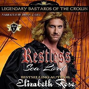 Restless Sea Lord: Legendary Bastards of the Crown Series, Book 1 Hörbuch von Elizabeth Rose Gesprochen von: Brian J. Gill