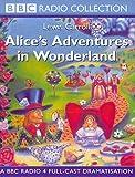 Lewis Carroll Alice's Adventures in Wonderland - BBC Radio 4 Full Cast Dramatisation: A BBC Radio 4 Full-cast Dramatisation
