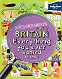 Lonely Planet Not For Parents Great Britain 1st Ed.: Everything You Ever Wanted to Know