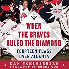 When the Braves Ruled the Diamond: Fourteen Flags over Atlanta Audiobook by Dan Schlossberg Narrated by Kyle Tait