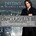 Destiny in Transylvania: DraculaVille, Book 3 (       UNABRIDGED) by Lara Nance Narrated by Kellie Kamryn