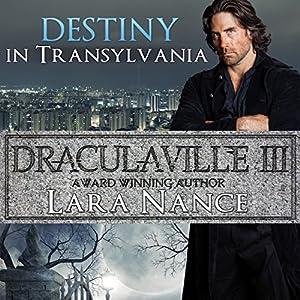 Destiny in Transylvania: DraculaVille, Book 3 | [Lara Nance]