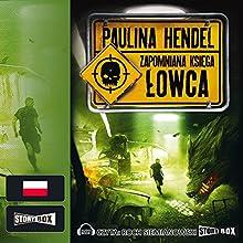 Lowca (Zapomniana Ksiega 3) Audiobook by Paulina Hendel Narrated by Roch Siemianowski