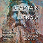 Captain Craig: Collected Poems of Edwin Arlington Robinson, Book 2 | Edwin Arlington Robinson