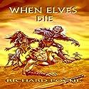 When Elves Die Audiobook by Richard Poche Narrated by Matt Weight
