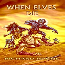 When Elves Die (       UNABRIDGED) by Richard Poche Narrated by Matt Weight