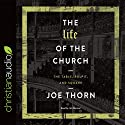 The Life of the Church: The Table, Pulpit, and Square Audiobook by Joe Thorn Narrated by Jim Denison