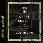 The Life of the Church: The Table, Pulpit, and Square   Joe Thorn