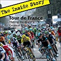 Tour de France: The Inside Story: Making the World's Greatest Bicycle Race Audiobook by Les Woodland Narrated by Oscar Sparrow