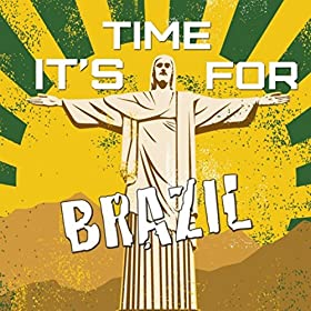 It's Time for Brazil