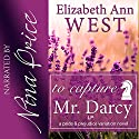 To Capture Mr. Darcy: A Pride and Prejudice Variation Novel Audiobook by Elizabeth Ann West Narrated by Nina Price