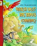 Watch Out! Big Bro's Coming Jez Alborough