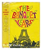 The banquet years: the arts in France (1885-1918) (0571057381) by Shattuck, Roger