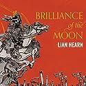 Brilliance of the Moon: Tales of the Otori, Book 3 Hörbuch von Lian Hearn Gesprochen von: Aiko Nakasone, Kevin Gray