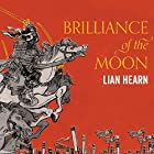 Brilliance of the Moon: Tales of the Otori, Book 3 Hörbuch von Lian Hearn Gesprochen von: Aiko Nakasone, Kevin Gray