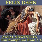 Amalaswintha (Ein Kampf um Rom 3) | Felix Dahn