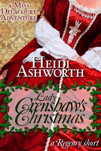 Lady Crenshaw's Christmas, A Miss Delacourt Adventure (Book 3) by Heidi Ashworth