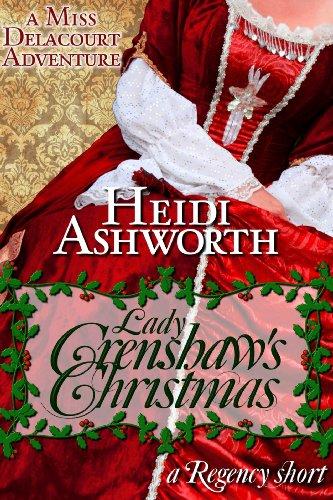 Lady Crenshaw's Christmas, A Miss Delacourt Adventure (Book 3) by Heidi Ashworth