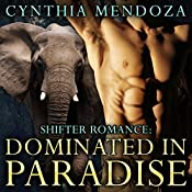 Dominated in Paradise: The Elephant Shifter Prince, Book 2 | Cynthia Mendoza