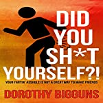 Did You Sh*t Yourself?!: Your Fartin' Asshole Is Not a Great Way to Make Friends | Dorothy Bigguns