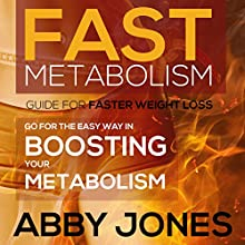 Fast Metabolism Guide for Faster Weight Loss: Go for the Easy Way in Boosting Your Metabolism (       UNABRIDGED) by Abby Jones Narrated by Jane Boyer