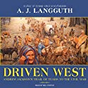 Driven West: Andrew Jackson's Trail of Tears to the Civil War (       UNABRIDGED) by A. J. Langguth Narrated by Mel Foster