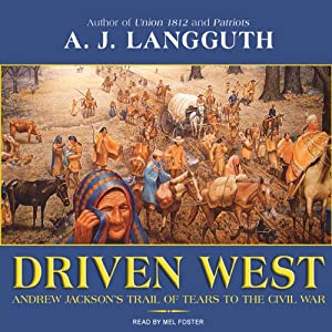 Driven West: Andrew Jackson's Trail of Tears to the Civil War | [A. J. Langguth]