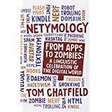 Netymology: From Apps to Zombies: A Linguistic Celebration of the Digital Worldby Tom Chatfield
