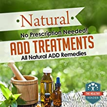 Natural ADD Treatments: No Prescription Needed! All Natural ADD Remedies (       UNABRIDGED) by The Healthy Reader Narrated by Violet Meadow