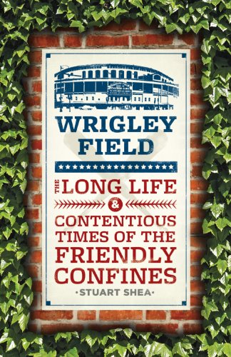 wrigley-field-the-long-life-and-contentious-times-of-the-friendly-confines