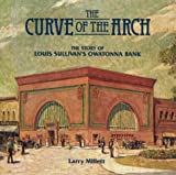 Curve of the Arch: The Story of Louis Sullivan's Owatonna Bank (0873511824) by Millett, Larry