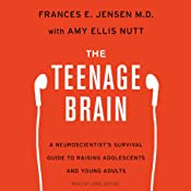 The Teenage Brain: A Neuroscientist's Survival Guide to Raising Adolescents and Young Adults | [Frances E. Jensen, Amy Ellis Nutt]