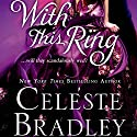With This Ring (       UNABRIDGED) by Celeste Bradley Narrated by Victoria Aston