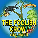 The Foolish Crow - Bhondu Kagi | Sheila Gandhi