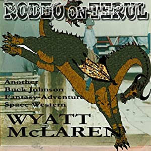 Rodeo on Terul: Another Buck Johnson Fantasy-Adventure Space Western | [Wyatt McLaren]