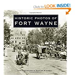 Historic Photos of Fort Wayne by Scott M Bushnell