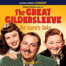 The Great Gildersleeve: For Corn's Sake Radio/TV Program Auteur(s) : The Great Gildersleeve Narrateur(s) : Willard Waterman, Walter Tetley, Mary Lee Robb, Lillian Randolph
