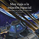 Max viaja a la estacion espacial: Una aventura de ciencias con el perro Max (Science Adventures with Max the Dog...