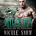 Outlaw's Vow: Grizzlies MC Romance, Book 4 Audiobook by Nicole Snow Narrated by Mason Lloyd, Tatiana Sokolov