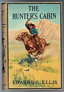 The Hunter's Cabin: An Episode of the Early Settlements of Southern Ohio Edward S. Ellis