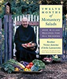 Twelve Months of Monastery Salads: 200 Divine Recipes for All Seasons