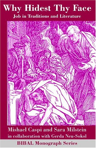 Why Hidest Thy Face: Job in Traditions and Literature (BIBAL Monograph Series, 6)