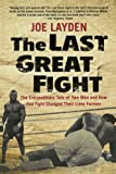 The Last Great Fight: The Extraordinary ...