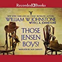 Those Jensen Boys! Audiobook by William W. Johnstone, J. A. Johnstone Narrated by Jack Garrett