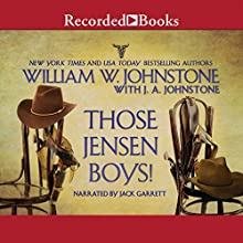 Those Jensen Boys! (       UNABRIDGED) by William W. Johnstone, J. A. Johnstone Narrated by Jack Garrett